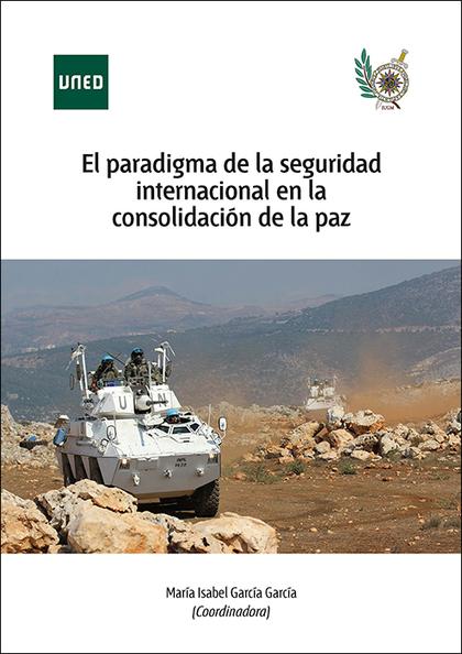 EL PARADIGMA DE LA SEGURIDAD INTERNACIONAL EN LA CONSOLIDACIÓN DE LA PAZ.