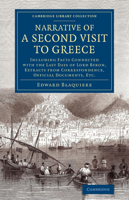 NARRATIVE OF A SECOND VISIT TO GREECE. INCLUDING FACTS CONNECTED WITH THE LAST DAYS OF LORD BYR