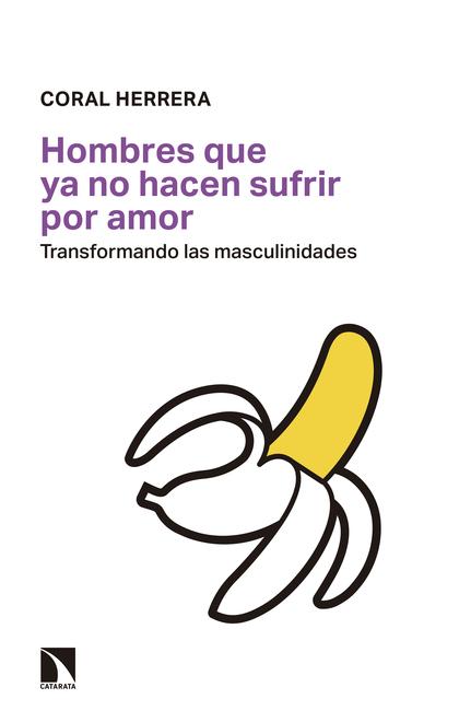 HOMBRES QUE YA NO HACEN SUFRIR POR AMOR. TRANSFORMANDO LAS MASCULINIDADES