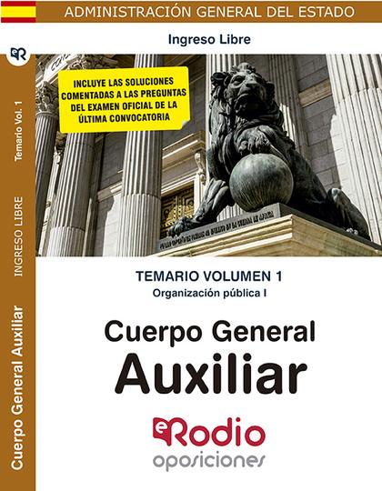 CUERPO GENERAL AUXILIAR. TEMARIO VOLUMEN 1. ORGANI