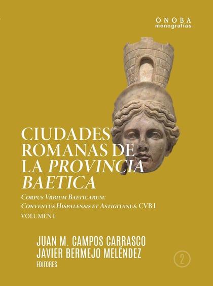 CIUDADES ROMANAS DE LA PROVINCIA BAETICA. CORPUS VRBIUM BAETICARUM              CONVENTUS HISPA