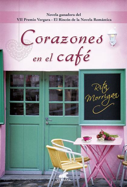 CORAZONES EN EL CAFÉ. VII PREMIO VERGARA - EL RINCÓN DE LA NOVELA ROMÁNTICA
