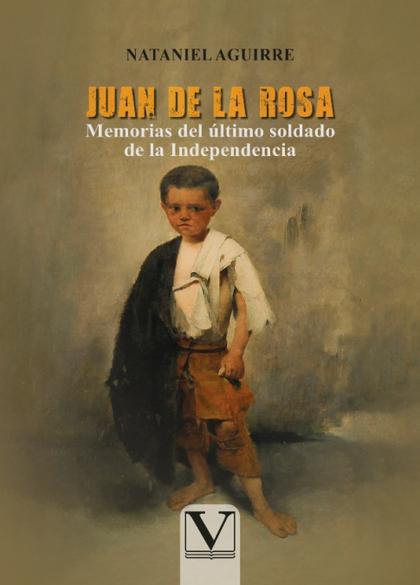 JUAN DE LA ROSA, MEMORIAS DEL ÚLTIMO SOLDADO DE LA INDEPENDENCIA.