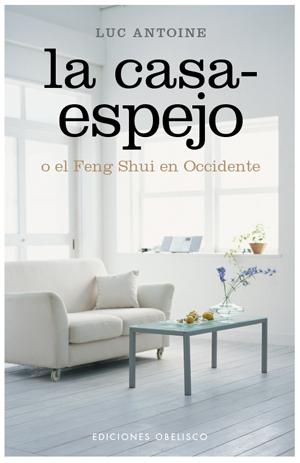 LA CASA-ESPEJO O EL FEN SHUI EN OCCIDENTE
