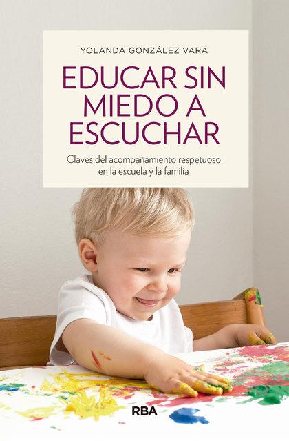 EDUCAR SIN MIEDO A ESCUCHAR. CLAVES DEL ACOMPAÑAMIENTO RESPETUOSO EN LA ESCUELA Y LA FAMILIA