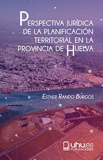PERSPECTIVA JURÍDICA DE LA PLANIFICACIÓN TERRITORIAL EN LA PROVINCIA DE HUELVA.