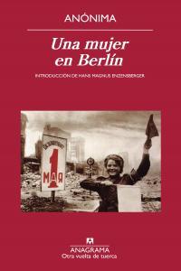 UNA MUJER EN BERLÍN : ANOTACIONES DE DIARIO ESCRITAS ENTRE EL 20 DE ABRIL Y EL 22 DE JUNIO DE 1