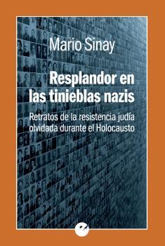 RESPLANDOR EN LAS TINIEBLAS NAZIS. RETRATOS DE LA RESISTENCIA JUDÍA OLVIDADA DURANTE EL HOLOCAU