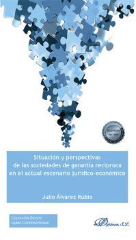 SITUACIÓN Y PERSPECTIVAS DE LAS SOCIEDADES DE GARANTÍA RECÍPROCA EN EL ACTUAL ES.