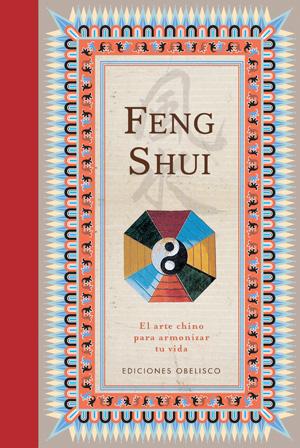 FENG SHUI : EL ARTE CHINO PARA ARMONIZAR TU VIDA