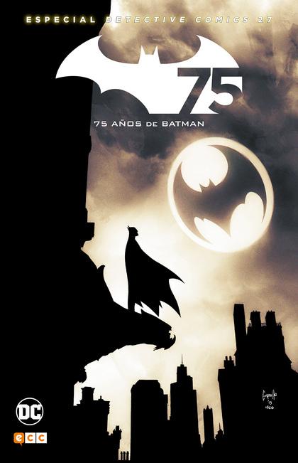 BATMAN: DETECTIVE COMICS NÚM. 27 - EDICIÓN ESPECIAL 75º ANIVERSARIO (2A EDICIÓN).