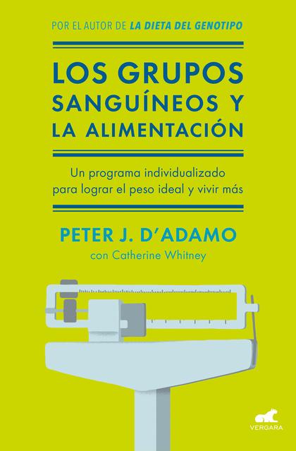 LOS GRUPOS SANGUÍNEOS Y LA ALIMENTACIÓN. EL PROGRAMA INDIVIDUALIZADO PARA LOGRAR EL PESO IDEAL