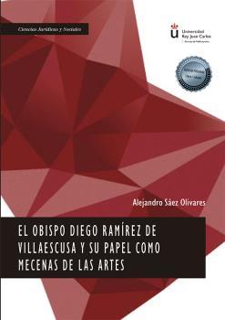 EL OBISPO DIEGO RAMÍREZ DE VILLAESCUSA Y SU PAPEL COMO MECENAS DE LAS ARTES.