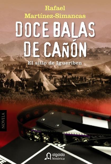 DOCE BALAS DE CAÑÓN : EL SITIO DE IGUERIBEN