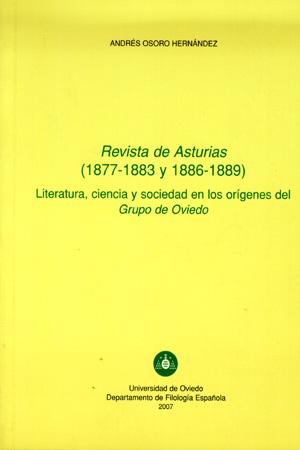 REVISTA DE ASTURIAS (1877-1883) Y (1886-1889) : LITERATURA, CIENCIA Y SOCIEDAD EN LOS ORÍEGENES
