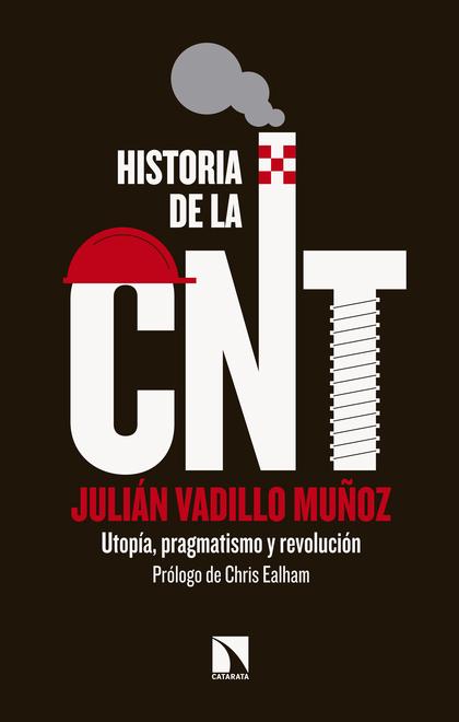 HISTORIA DE LA CNT. UTOPÍA, PRAGMATISMO Y REVOLUCIÓN