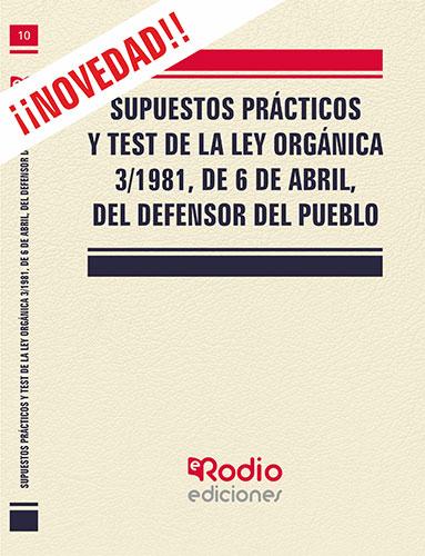 SUPUESTOS PRÁCTICOS Y TEST DE LA LEY ORGÁNICA 3/1981, DE 6 DE ABRIL, DEL DEFENSO.