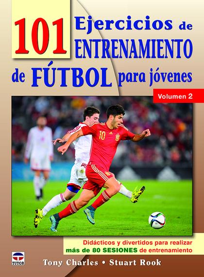 101 EJERCICIOS DE ENTRENAMIENTO DE FUTBOL PARA JÓVENES. VOLUMEN 2. DIDÁCTICOS Y DIVERTIDOS PARA