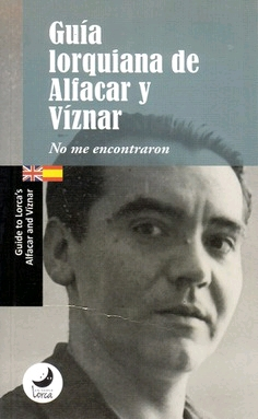 GUÍA LORQUIANA DE ALFACAR Y VÍZNAR. NO ME ENCONTRARON