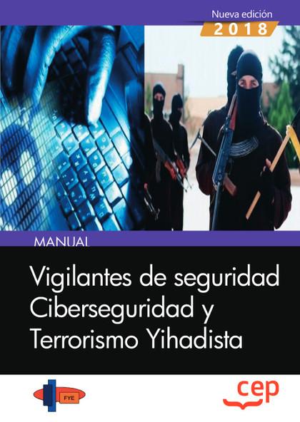 MANUAL. VIGILANTES DE SEGURIDAD. CIBERSEGURIDAD Y TERRORISM