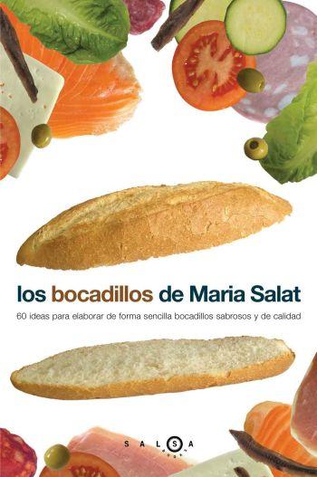 LOS BOCADILLOS DE MARIA SALAT: 60 IDEAS PARA ELABORAR DE FORMA SENCILLA BOCADILLOS SABROSOS Y D