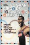 EL GRAN CIRCO DE LOS JUEGOS OLÍMPICOS : FIASCOS, GAFES, TRIUNFOS IMPROVABLES Y OTRAS CURIOSIDAD