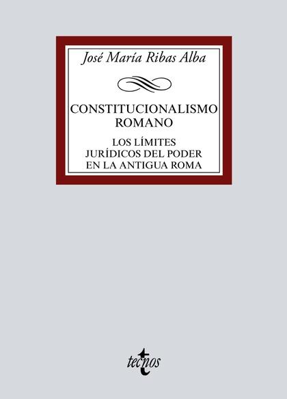 CONSTITUCIONALISMO ROMANO. LOS LÍMITES JURÍDICOS DEL PODER EN LA ANTIGUA ROMA