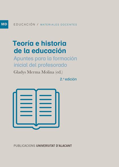 TEORÍA E HISTORIA DE LA EDUCACIÓN. APUNTES PARA LA FORMACIÓN INICIAL DEL PROFESORADO