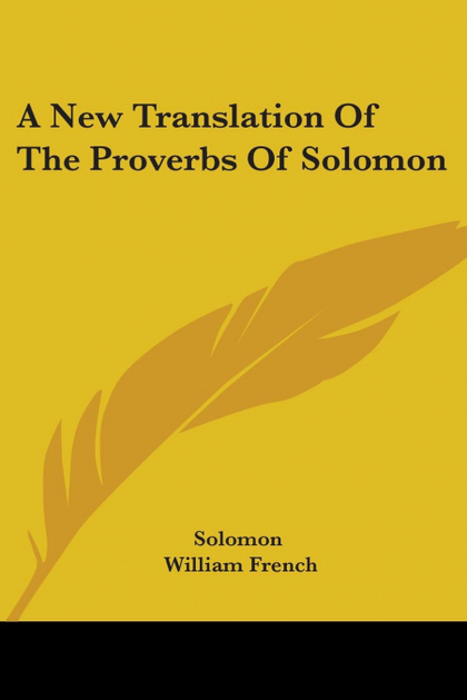 A NEW TRANSLATION OF THE PROVERBS OF SOLOMON
