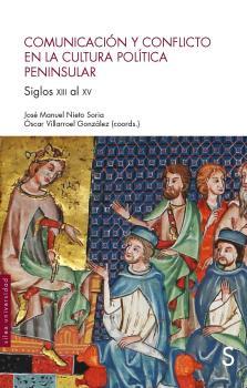 COMUNICACIÓN Y CONFLICTO EN LA CULTURA POLÍTICA PENINSULAR. SIGLOS XIII AL XV