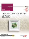 MANUAL. DECORACIÓN Y EXPOSICIÓN DE PLATOS (UF0072). CERTIFICADOS DE PROFESIONALI