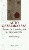 AUTODETERMINARSE: ACERCA DE LA CONDUCCIÓN DE LA PROPIA VIDA