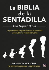 LA BIBLIA DE LA SENTADILLA  - THE SQUAT BIBLE -. LA GUÍA DEFINITIVA PARA DOMINAR LA SENTADILLA