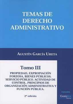 TEMAS DE DERECHO ADMINISTRATIVO III. 2ª EDICIÓN. PROPIEDAD, EXPROPIACIÓN FORZOSA, BIENES PÚBLIC