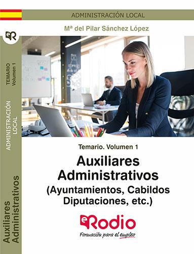 TEMARIO. VOLUMEN 1. AUXILIARES ADMINISTRATIVOS (AYUNTAMIENTOS, CABILDOS, DIPUTAC.