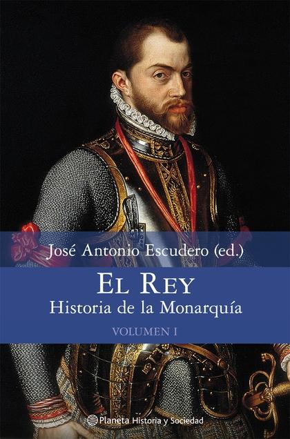 EL REY. HISTORIA DE LA MONARQUÍA. VOLUMEN 1.