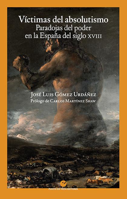 VÍCTIMAS DEL ABSOLUTISMO. PARADOJAS DEL PODER EN LA ESPAÑA DEL SIGLO XVIII