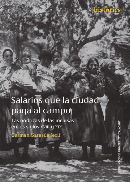 SALARIOS QUE LA CIUDAD PAGA AL CAMPO. LAS NODRIZAS DE LAS INCLUSAS EN LOS SIGLOS XVIII Y XIX