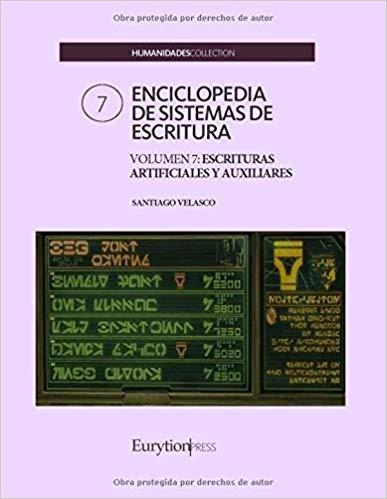 ENCICLOPEDIA DE SISTEMAS DE ESCRITURA. VOLUMEN 7: ESCRITURAS ARTIFICIALES Y AUXI.