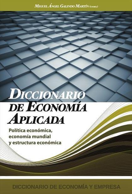 DICCIONARIO DE ECONOMIA APLICADA. POLITICA ECONOMICA, ECONOMIA MUNDIAL Y ESTRUCTURA ECONOMICA