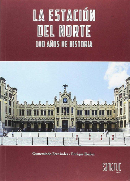 ESTACION DEL NORTE, LA - 100 AÑOS DE HISTORIA.
