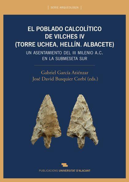 EL POBLADO CALCOLÍTICO DEL VILCHES IV (TORRE UCHEA, HELLÍN. ALBACETE). UN ASENTAMIENTO DEL III
