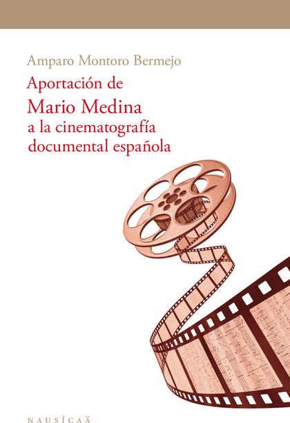 APORTACION DE MARIO MEDINA. A LA CINEMATOGRAFÍA DOCUMENTAL ESPAÑOLA