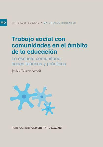 TRABAJO SOCIAL CON COMUNIDADES EN EL ÁMBITO DE LA EDUCACIÓN. LA ESCUELA COMUNITARIA: BASES TEÓR