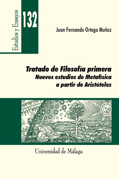 TRATADO DE FILOSOFÍA PRIMERA : NUEVOS ESTUDIOS DE METAFÍSICA A PARTIR DE ARISTÓTELES