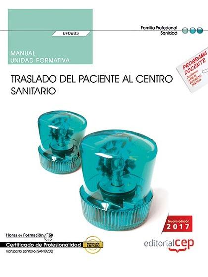 MANUAL. TRASLADO DEL PACIENTE AL CENTRO SANITARIO (UF0683). CERTIFICADOS DE PROF.