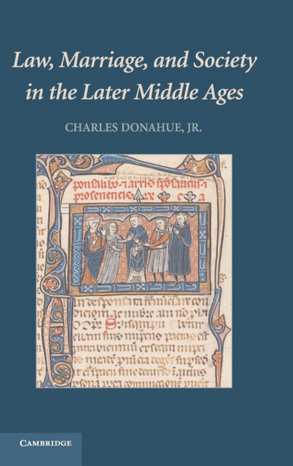 LAW, MARRIAGE, AND SOCIETY IN THE LATER MIDDLE AGES