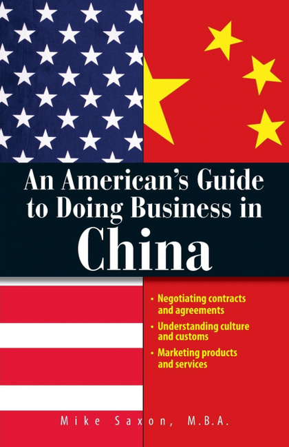 AN AMERICAN´S GUIDE TO DOING BUSINESS IN CHINA
