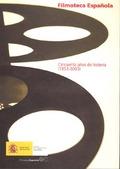 FILMOTECA ESPAÑOLA. CINCUENTA AÑOS DE HISTORIA (1953-2003)
