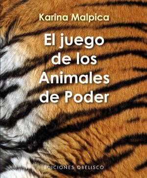 EL JUEGO DE LOS ANIMALES DE PODER : SABIDURÍA CHAMÁNICA DEL REINO ANIMAL